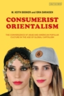 Consumerist Orientalism : The Convergence of Arab and American Popular Culture in the Age of Global Capitalism - eBook