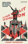 The Spark that Lit the Revolution : Lenin in London and the Politics that Changed the World - eBook