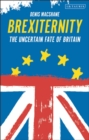 Brexiternity : The Uncertain Fate of Britain - Book