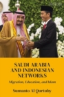 Saudi Arabia and Indonesian Networks : Migration, Education, and Islam - eBook