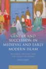 Gender and Succession in Medieval and Early Modern Islam : Bilateral Descent and the Legacy of Fatima - eBook