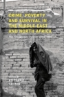 Crime, Poverty and Survival in the Middle East and North Africa : The 'Dangerous Classes' Since 1800 - eBook