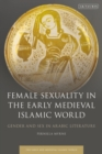 Female Sexuality in the Early Medieval Islamic World : Gender and Sex in Arabic Literature - eBook