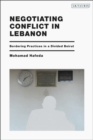 Negotiating Conflict in Lebanon : Bordering Practices in a Divided Beirut - eBook