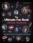 TikTok Famous - The Ultimate Fan Book : Includes 50 TikTok superstars and much, much more - Book