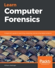 Learn Computer Forensics : A beginner's guide to searching, analyzing, and securing digital evidence - eBook