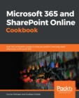 Microsoft 365 and SharePoint Online Cookbook : Over 100 actionable recipes to help you perform everyday tasks effectively in Microsoft 365 - eBook