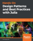 Hands-On Design Patterns and Best Practices with Julia : Proven solutions to common problems in software design for Julia 1.x - eBook