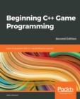 Beginning C++ Game Programming : Learn to program with C++ by building fun games, 2nd Edition - eBook