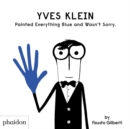 Yves Klein Painted Everything Blue and Wasn't Sorry. - Book