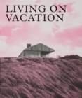 Living on Vacation : Contemporary Houses for Tranquil Living - Book