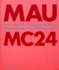 Bruce Mau: MC24 : Bruce Mau's 24 Principles for Designing Massive Change in your Life and Work - Book