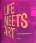 Life Meets Art : Inside the Homes of the World's Most Creative People - Book