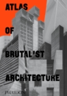 Atlas of Brutalist Architecture - Book