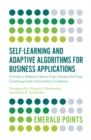 Self-Learning and Adaptive Algorithms for Business Applications : A Guide to Adaptive Neuro-Fuzzy Systems for Fuzzy Clustering Under Uncertainty Conditions - Book