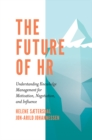 The Future of HR : Understanding Knowledge Management for Motivation, Negotiation, and Influence - Book