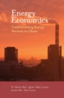 Energy Economics : Understanding Energy Security in China - Book