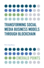 Transforming Social Media Business Models Through Blockchain - Book