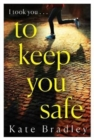 To Keep You Safe : A gripping and unpredictable new thriller you won't be able to put down - Book