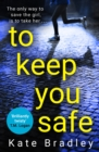 To Keep You Safe : A gripping and unpredictable new thriller you won't be able to put down - eBook