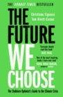 The Future We Choose: Surviving the Climate Crisis - eBook