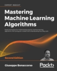 Mastering Machine Learning Algorithms : Expert techniques for implementing popular machine learning algorithms, fine-tuning your models, and understanding how they work, 2nd Edition - eBook