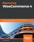 Mastering WooCommerce 4 : Build complete e-commerce websites with WordPress and WooCommerce from scratch - eBook
