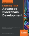 Advanced Blockchain Development : Build highly secure, decentralized applications and conduct secure transactions - eBook