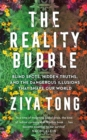 The Reality Bubble : Blind Spots, Hidden Truths and the Dangerous Illusions that Shape Our World - eBook