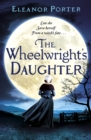 The Wheelwright's Daughter : A historical tale of witchcraft, love and superstition