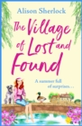 The Village of Lost and Found : The perfect uplifting, feel-good read for 2021