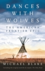 Dances with Wolves: The American Frontier Epic including The Holy Road - Book