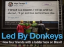 Led by Donkeys : How four friends with a ladder took on Brexit - Book
