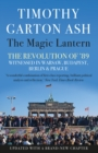 The Magic Lantern : The Revolution of '89 Witnessed in Warsaw, Budapest, Berlin and Prague - Book