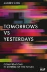 Tomorrows Versus Yesterdays : Conversations in Defense of the Future - Book