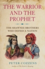 The Warrior and the Prophet : The Shawnee Brothers Who Defied a Nation - Book