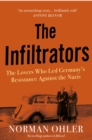 The Infiltrators : The Lovers Who Led Germany's Resistance Against the Nazis - Book