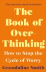 The Book of Overthinking : How to Stop the Cycle of Worry - Book