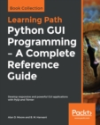 Python GUI Programming - A Complete Reference Guide : Develop responsive and powerful GUI applications with PyQt and Tkinter - eBook