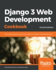 Django 3 Web Development Cookbook : Actionable solutions to common problems in Python web development, 4th Edition - eBook
