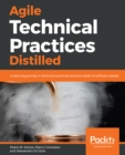 Agile Technical Practices Distilled : Become agile and efficient by mastering software design - eBook