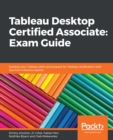 Tableau Desktop Certified Associate: Exam Guide : Develop your Tableau skills and prepare for Tableau certification with tips from industry experts - eBook