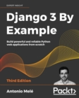 Django 3 By Example : Build powerful and reliable Python web applications from scratch, 3rd Edition - eBook