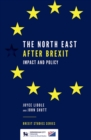 The North East After Brexit : Impact and Policy - Book