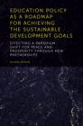 Education Policy as a Roadmap for Achieving the Sustainable Development Goals : Effecting a Paradigm Shift for Peace and Prosperity Through New Partnerships - Book