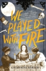 We Played With Fire - Book