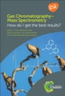 Gas ChromatographyMass Spectrometry : How Do I Get the Best Results? - eBook