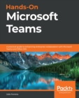 Hands-On Microsoft Teams : A practical guide to enhancing enterprise collaboration with Microsoft Teams and Office 365 - eBook