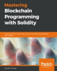 Mastering Blockchain Programming with Solidity : Write production-ready smart contracts for Ethereum blockchain with Solidity - eBook