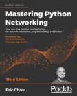 Mastering Python Networking : Your one-stop solution to using Python for network automation, programmability, and DevOps, 3rd Edition - eBook